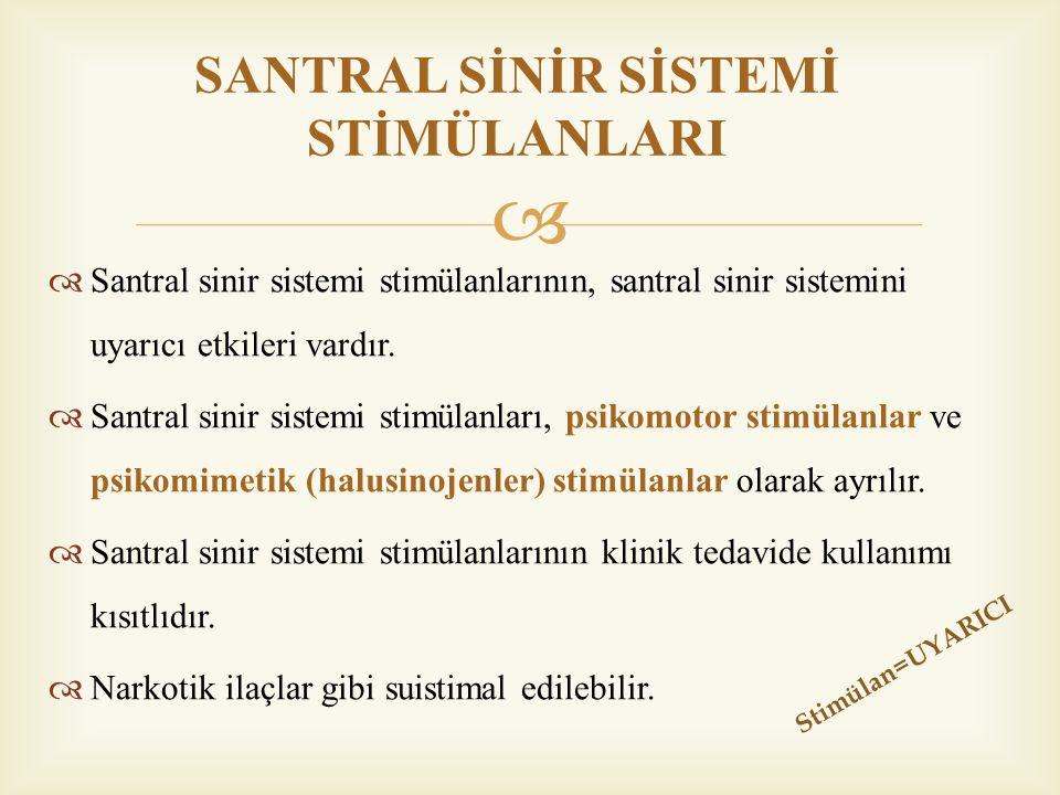   Santral sinir sistemi stimülanlarının, santral sinir sistemini uyarıcı etkileri vardır.  Santral sinir sistemi stimülanları, psikomotor stimülanl