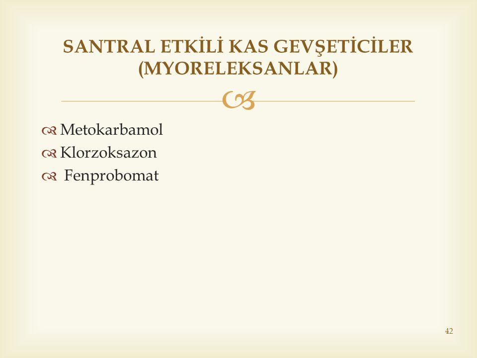   Metokarbamol  Klorzoksazon  Fenprobomat 42 SANTRAL ETKİLİ KAS GEVŞETİCİLER (MYORELEKSANLAR)