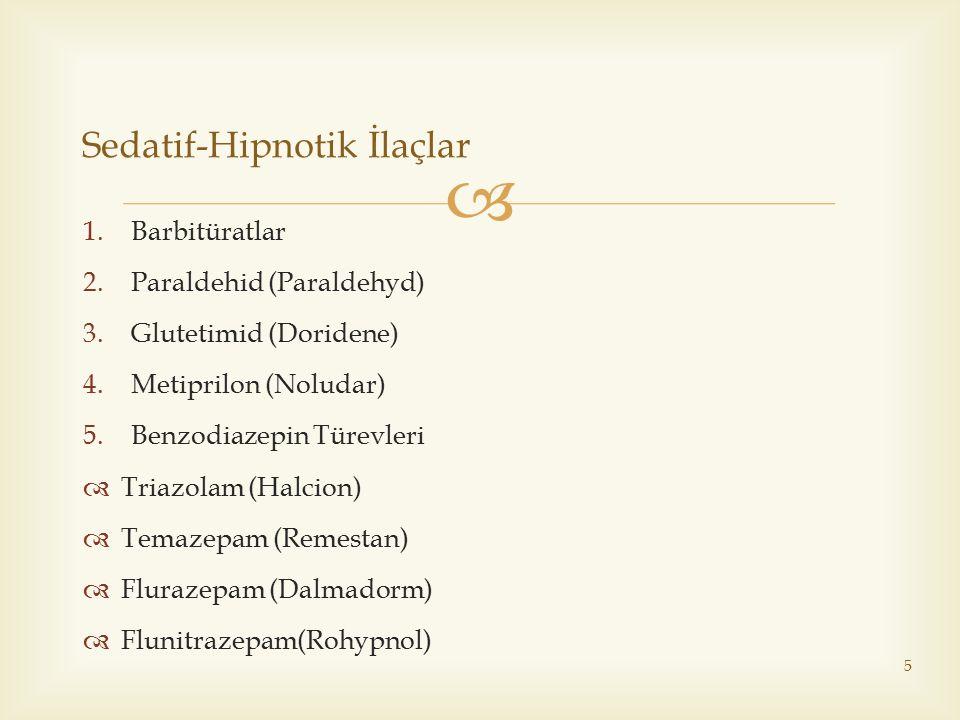  1.Barbitüratlar 2.Paraldehid (Paraldehyd) 3.Glutetimid (Doridene) 4.Metiprilon (Noludar) 5.Benzodiazepin Türevleri  Triazolam (Halcion)  Temazepam