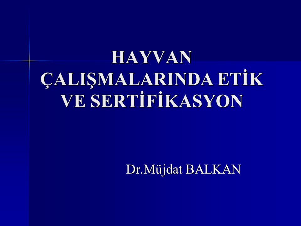 HAYVAN ÇALIŞMALARINDA ETİK VE SERTİFİKASYON Dr.Müjdat BALKAN
