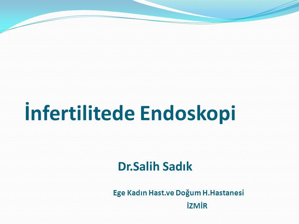 İnfertilitede Endoskopi Dr.Salih Sadık Ege Kadın Hast.ve Doğum H.Hastanesi İZMİR