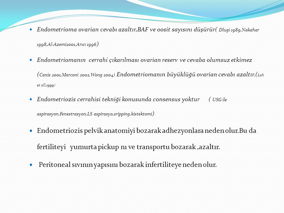 Endometrioma ovarian cevabı azaltır,BAF ve oosit sayısını düşürür( Dlugi 1989,Nakahar 1998,Al-Azemi2001,Arıcı 1996 ) Endometriomanın cerrahi çıkarılma