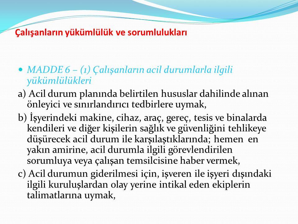 Çalışanların yükümlülük ve sorumlulukları MADDE 6 – (1) Çalışanların acil durumlarla ilgili yükümlülükleri a) Acil durum planında belirtilen hususlar