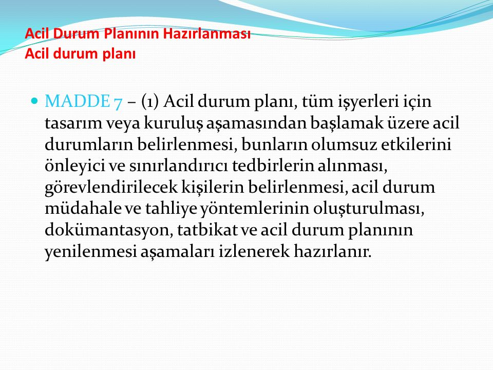 Acil Durum Planının Hazırlanması Acil durum planı MADDE 7 – (1) Acil durum planı, tüm işyerleri için tasarım veya kuruluş aşamasından başlamak üzere a
