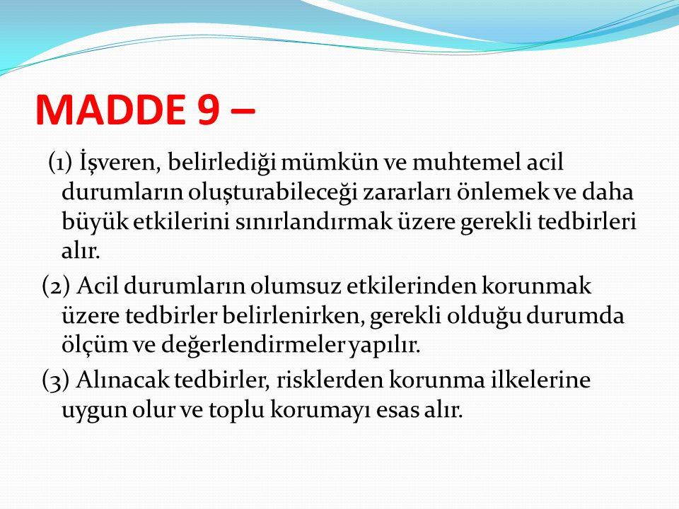 MADDE 9 – (1) İşveren, belirlediği mümkün ve muhtemel acil durumların oluşturabileceği zararları önlemek ve daha büyük etkilerini sınırlandırmak üzere