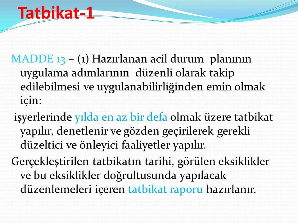 Tatbikat-1 MADDE 13 – (1) Hazırlanan acil durum planının uygulama adımlarının düzenli olarak takip edilebilmesi ve uygulanabilirliğinden emin olmak iç