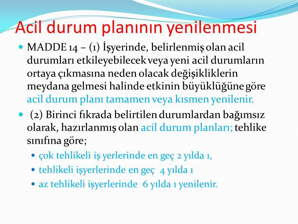 Acil durum planının yenilenmesi MADDE 14 – (1) İşyerinde, belirlenmiş olan acil durumları etkileyebilecek veya yeni acil durumların ortaya çıkmasına n