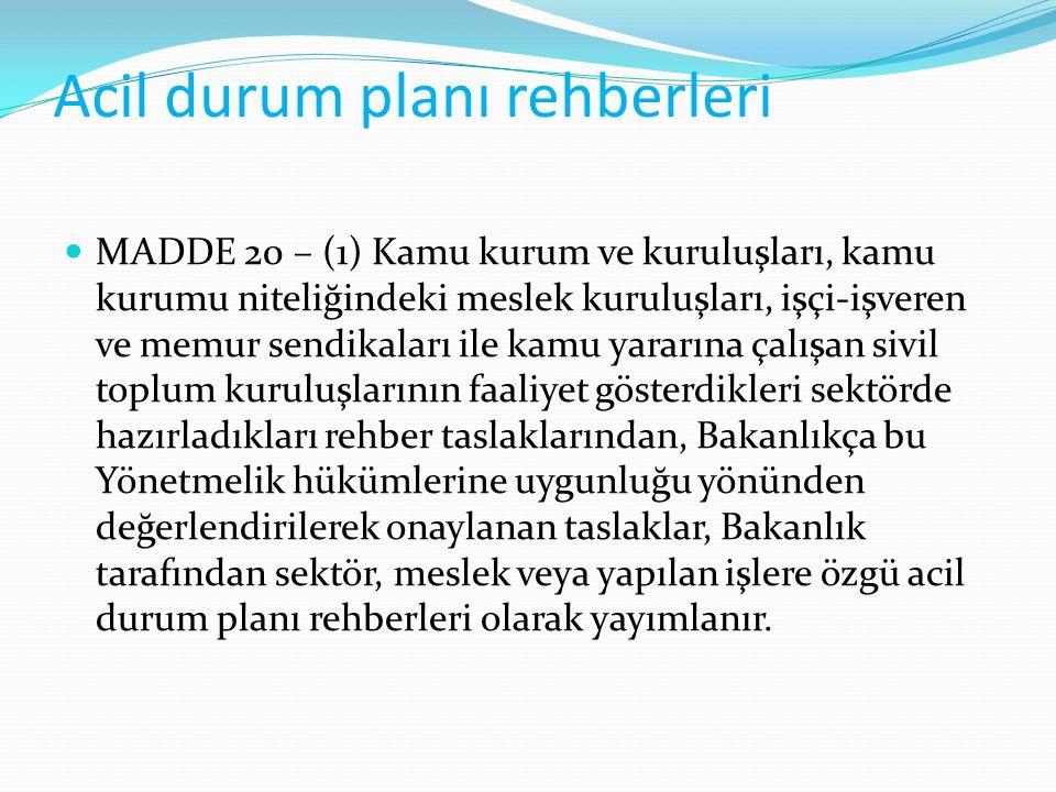 Acil durum planı rehberleri MADDE 20 – (1) Kamu kurum ve kuruluşları, kamu kurumu niteliğindeki meslek kuruluşları, işçi-işveren ve memur sendikaları