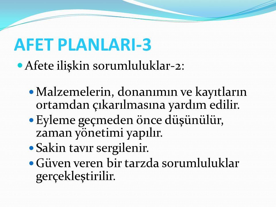 AFET PLANLARI-3 Afete ilişkin sorumluluklar-2: Malzemelerin, donanımın ve kayıtların ortamdan çıkarılmasına yardım edilir. Eyleme geçmeden önce düşünü