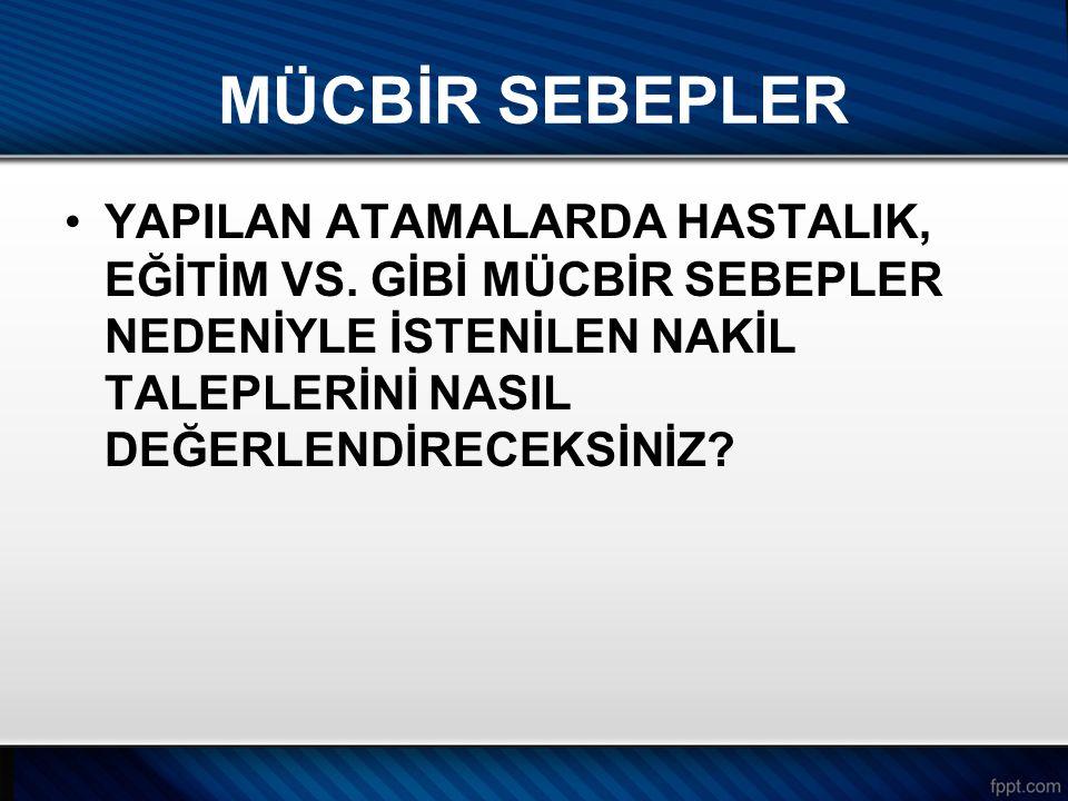 MÜCBİR SEBEPLER YAPILAN ATAMALARDA HASTALIK, EĞİTİM VS.