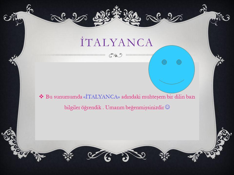 İTALYANCA  Bu sunumumda «İTALYANCA» adındaki muhteşem bir dilin bazı bilgiler öğrendik. Umarım beğenmişsinizdir