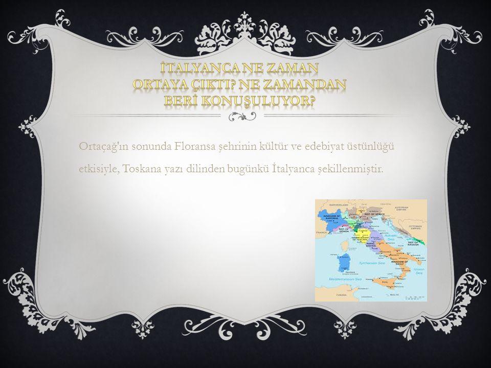 Ortaçağ'ın sonunda Floransa şehrinin kültür ve edebiyat üstünlüğü etkisiyle, Toskana yazı dilinden bugünkü İtalyanca şekillenmiştir.