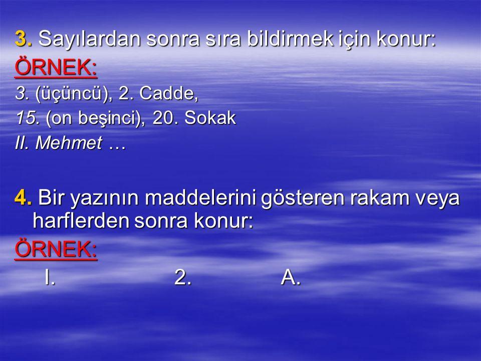 3. Sayılardan sonra sıra bildirmek için konur: ÖRNEK: 3. (üçüncü), 2. Cadde, 15. (on beşinci), 20. Sokak II. Mehmet … 4. Bir yazının maddelerini göste