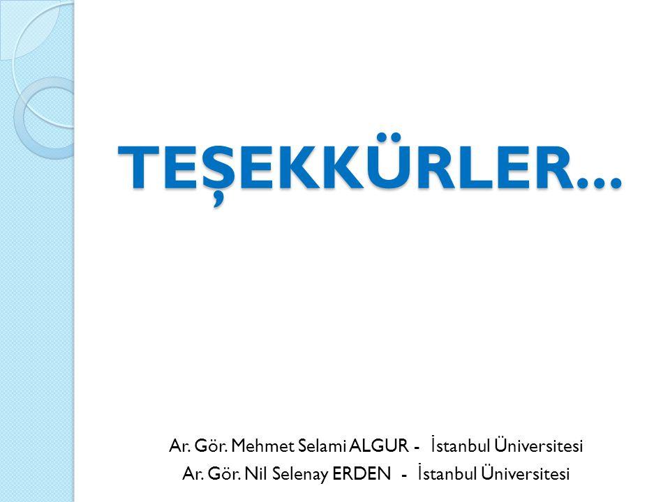 TEŞEKKÜRLER...Ar. Gör. Mehmet Selami ALGUR - İ stanbul Üniversitesi Ar.