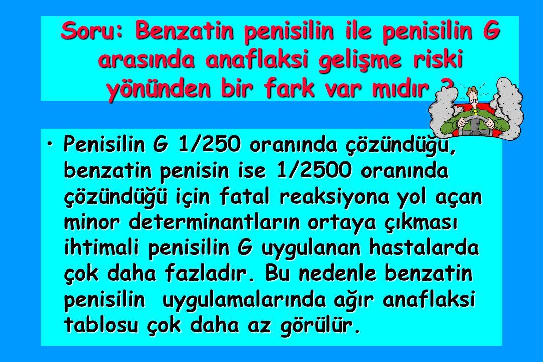 Soru: Benzatin penisilin ile penisilin G arasında anaflaksi gelişme riski yönünden bir fark var mıdır .