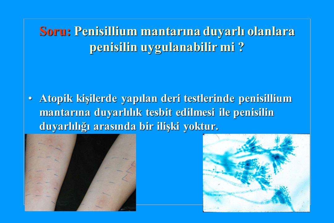 Soru: Penisillium mantarına duyarlı olanlara penisilin uygulanabilir mi .