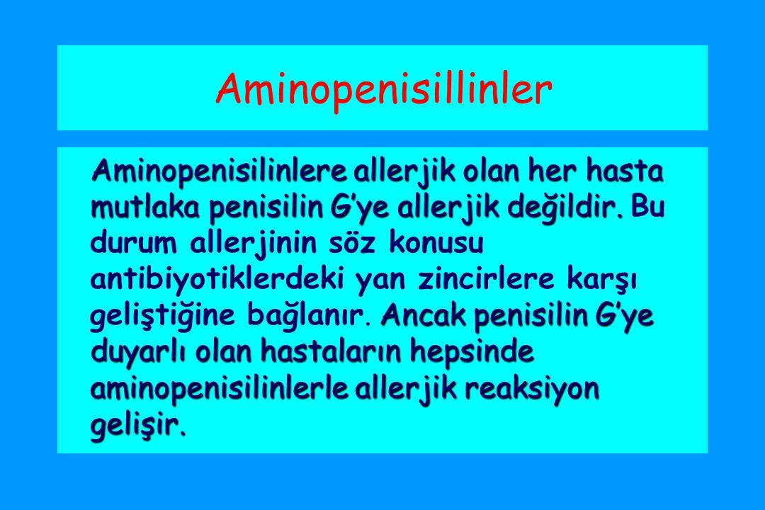 Aminopenisillinler Aminopenisilinlere allerjik olan her hasta mutlaka penisilin G'ye allerjik değildir.