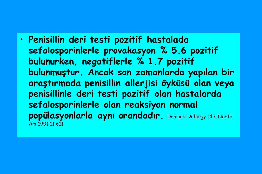Penisillin deri testi pozitif hastalada sefalosporinlerle provakasyon % 5.6 pozitif bulunurken, negatiflerle % 1.7 pozitif bulunmuştur.