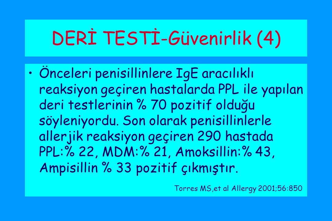 DERİ TESTİ-Güvenirlik (4) Önceleri penisillinlere IgE aracılıklı reaksiyon geçiren hastalarda PPL ile yapılan deri testlerinin % 70 pozitif olduğu söyleniyordu.
