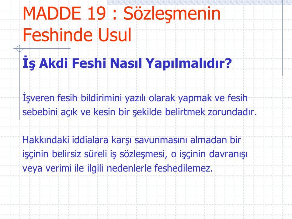 MADDE 19 : Sözleşmenin Feshinde Usul İş Akdi Feshi Nasıl Yapılmalıdır? İşveren fesih bildirimini yazılı olarak yapmak ve fesih sebebini açık ve kesin