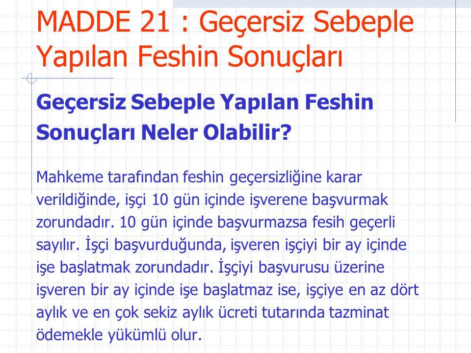 MADDE 21 : Geçersiz Sebeple Yapılan Feshin Sonuçları Geçersiz Sebeple Yapılan Feshin Sonuçları Neler Olabilir? Mahkeme tarafından feshin geçersizliğin