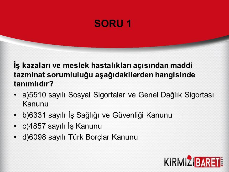 SORU 1 İş kazaları ve meslek hastalıkları açısından maddi tazminat sorumluluğu aşağıdakilerden hangisinde tanımlıdır.