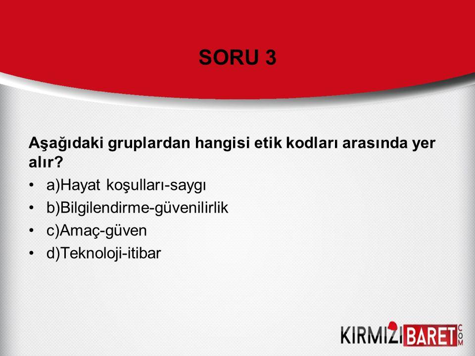 SORU 3 Aşağıdaki gruplardan hangisi etik kodları arasında yer alır.