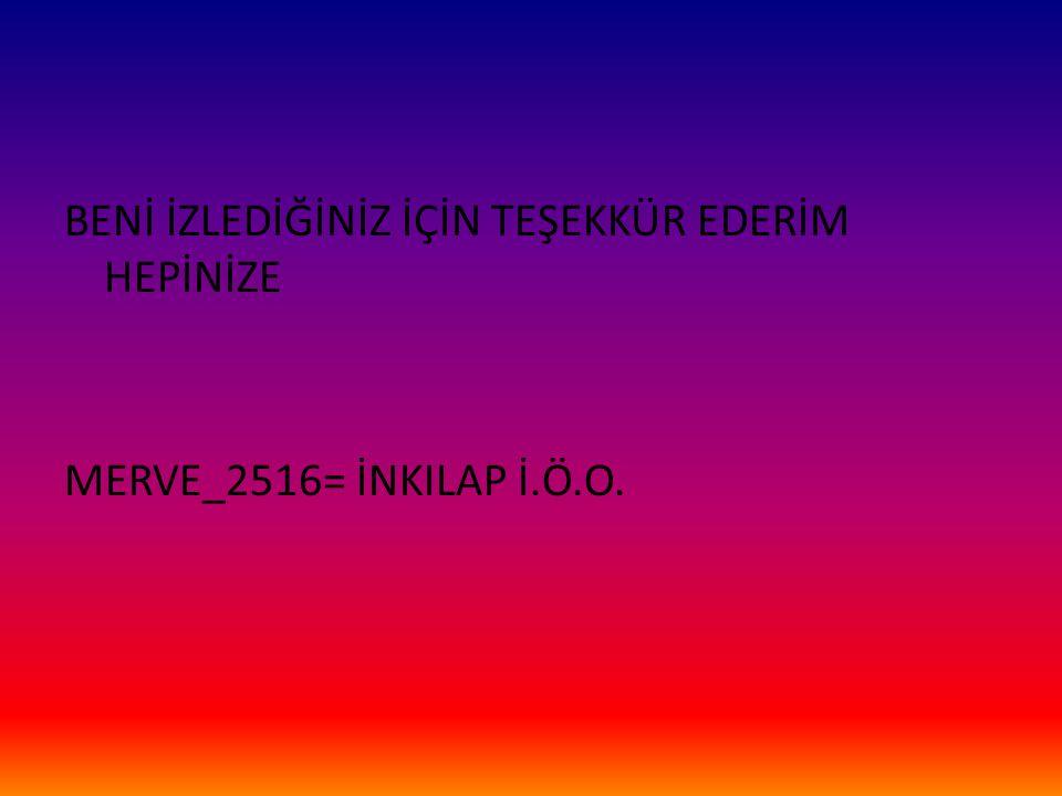 BENİ İZLEDİĞİNİZ İÇİN TEŞEKKÜR EDERİM HEPİNİZE MERVE_2516= İNKILAP İ.Ö.O.