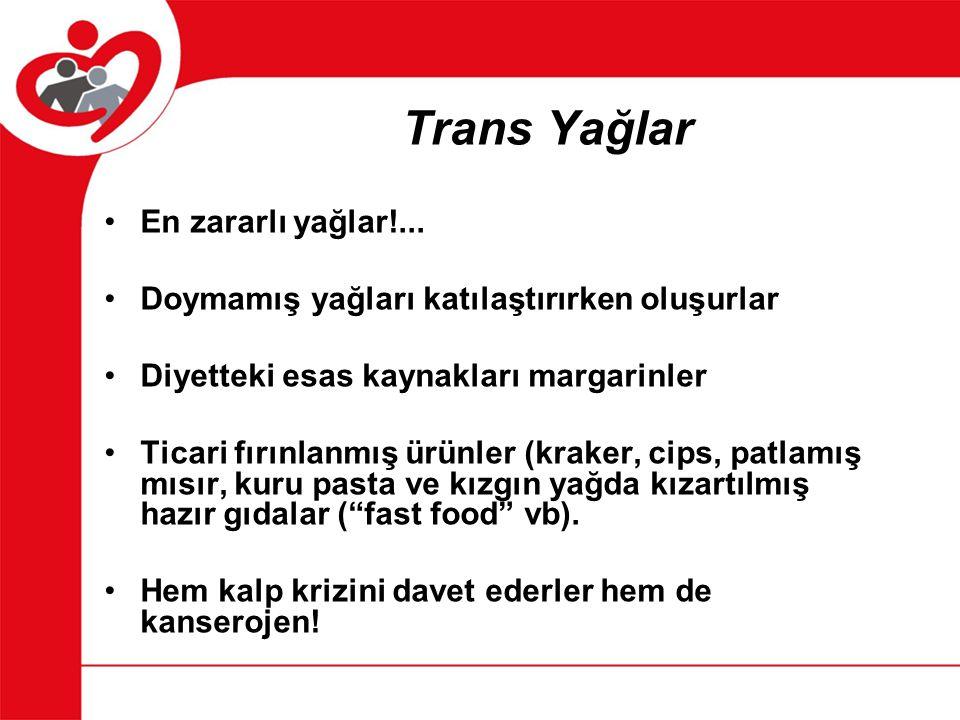 Trans Yağlar En zararlı yağlar!... Doymamış yağları katılaştırırken oluşurlar Diyetteki esas kaynakları margarinler Ticari fırınlanmış ürünler (kraker