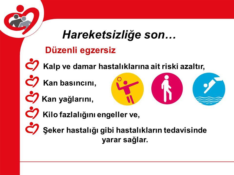 Hareketsizliğe son… Düzenli egzersiz Kalp ve damar hastalıklarına ait riski azaltır, Kan basıncını, Kan yağlarını, Kilo fazlalığını engeller ve, Şeker