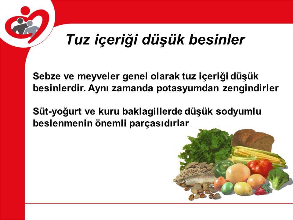 Tuz içeriği düşük besinler Sebze ve meyveler genel olarak tuz içeriği düşük besinlerdir. Aynı zamanda potasyumdan zengindirler Süt-yoğurt ve kuru bakl