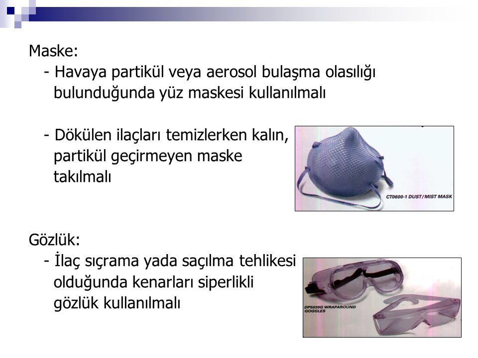 Maske: - Havaya partikül veya aerosol bulaşma olasılığı bulunduğunda yüz maskesi kullanılmalı - Dökülen ilaçları temizlerken kalın, partikül geçirmeye