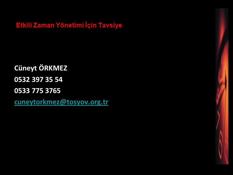 Etkili Zaman Yönetimi İçin Tavsiye Cüneyt ÖRKMEZ 0532 397 35 54 0533 775 3765 cuneytorkmez@tosyov.org.tr