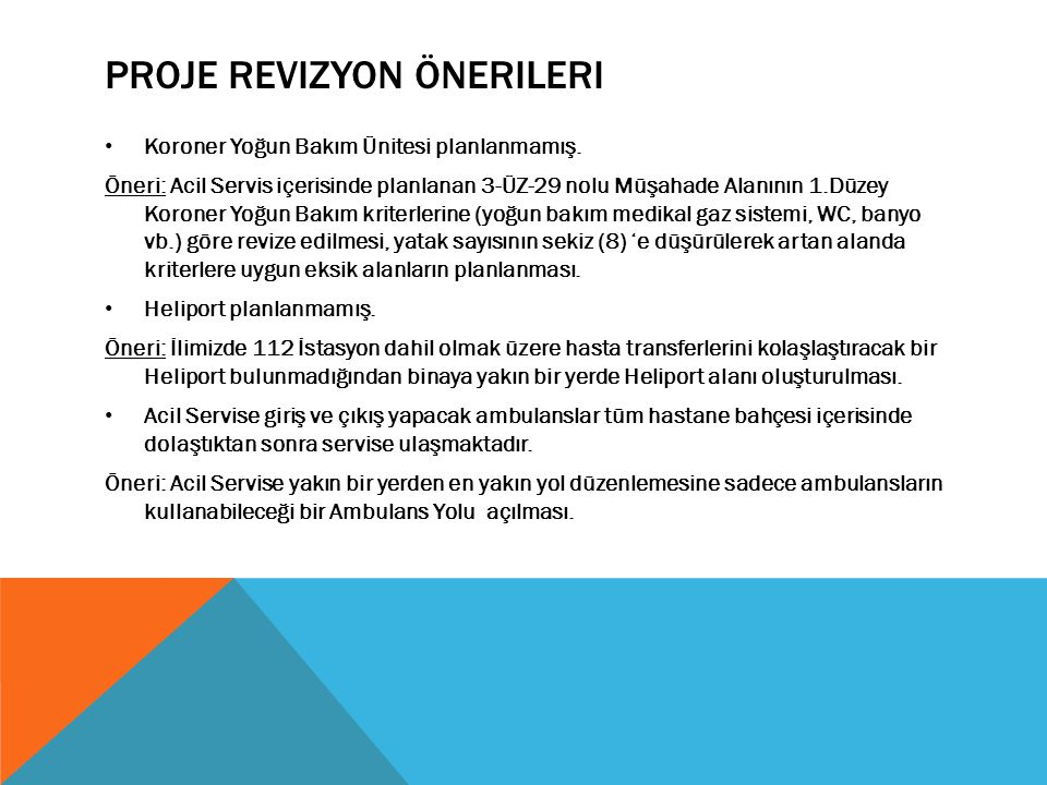 PROJE REVIZYON ÖNERILERI Koroner Yoğun Bakım Ünitesi planlanmamış.