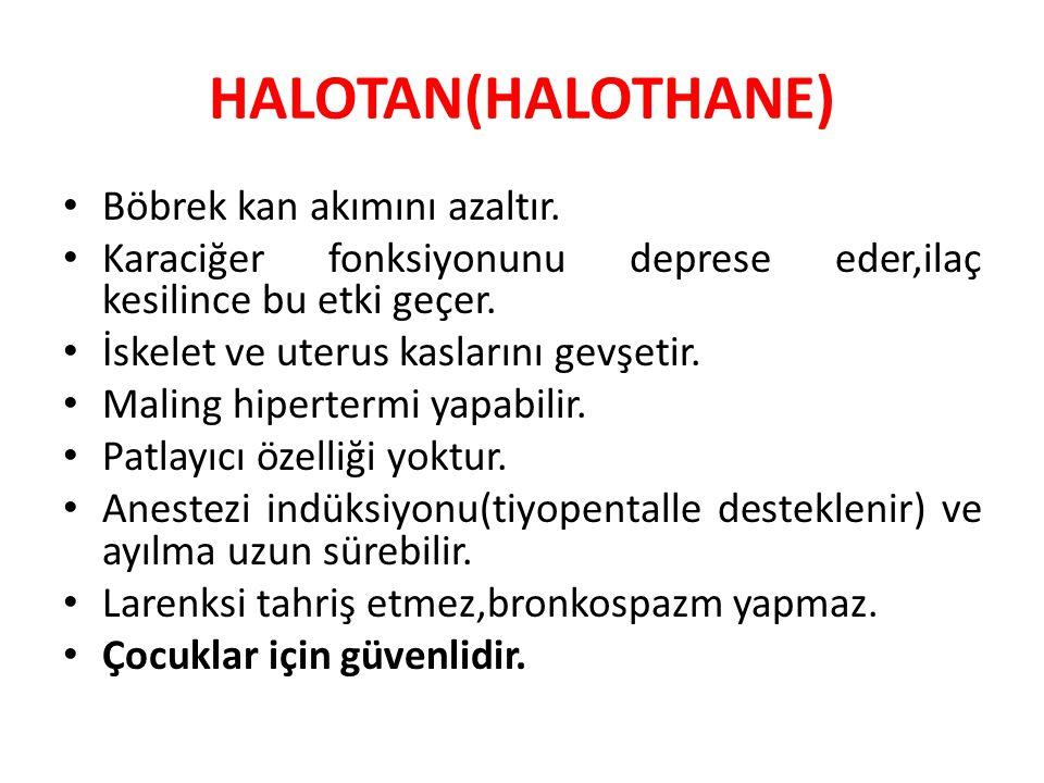 HALOTAN(HALOTHANE) Böbrek kan akımını azaltır. Karaciğer fonksiyonunu deprese eder,ilaç kesilince bu etki geçer. İskelet ve uterus kaslarını gevşetir.