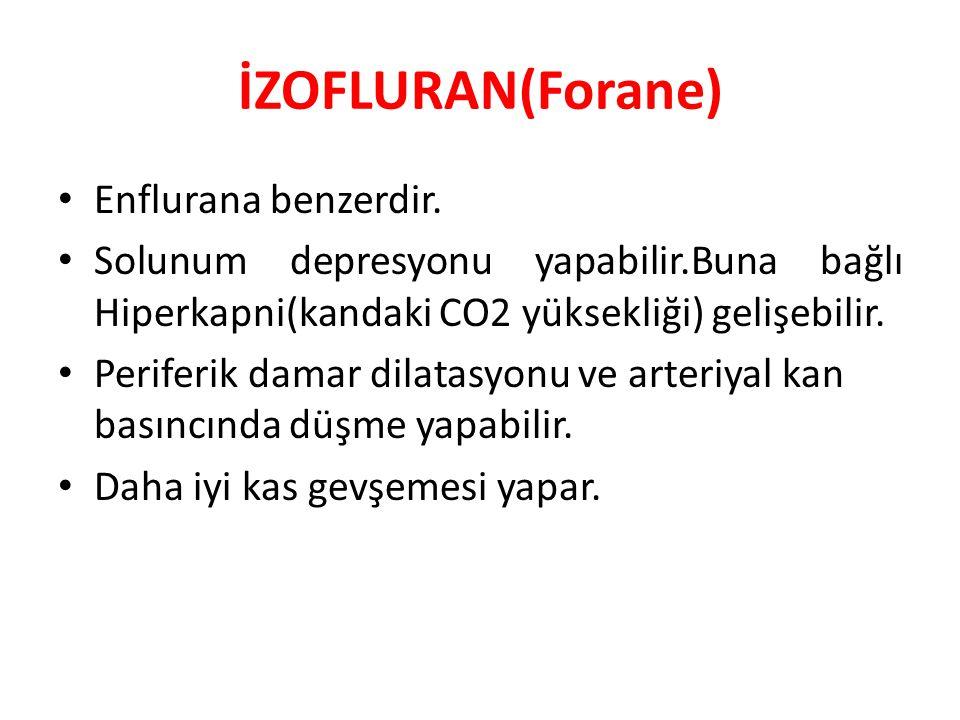 İZOFLURAN(Forane) Enflurana benzerdir. Solunum depresyonu yapabilir.Buna bağlı Hiperkapni(kandaki CO2 yüksekliği) gelişebilir. Periferik damar dilatas