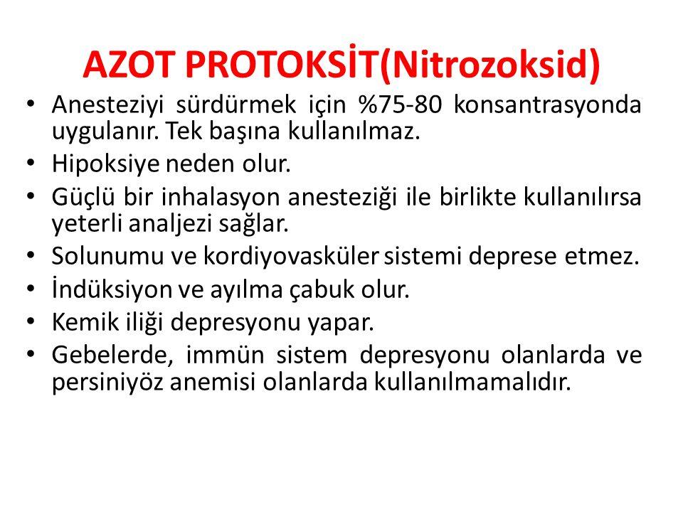 AZOT PROTOKSİT(Nitrozoksid) Anesteziyi sürdürmek için %75-80 konsantrasyonda uygulanır. Tek başına kullanılmaz. Hipoksiye neden olur. Güçlü bir inhala