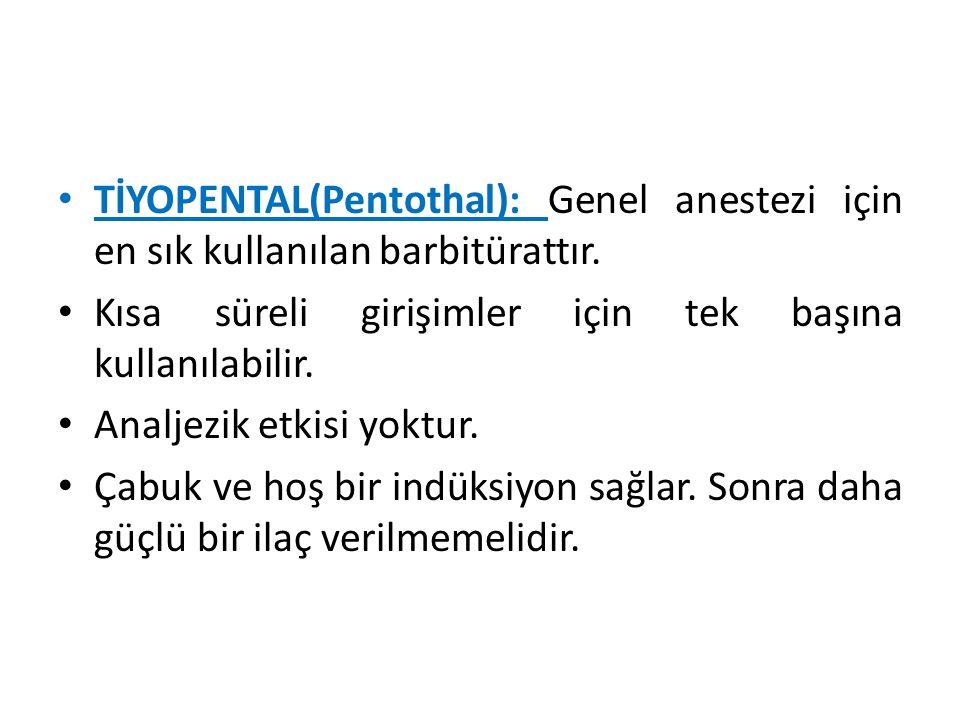 TİYOPENTAL(Pentothal): Genel anestezi için en sık kullanılan barbitürattır. Kısa süreli girişimler için tek başına kullanılabilir. Analjezik etkisi yo