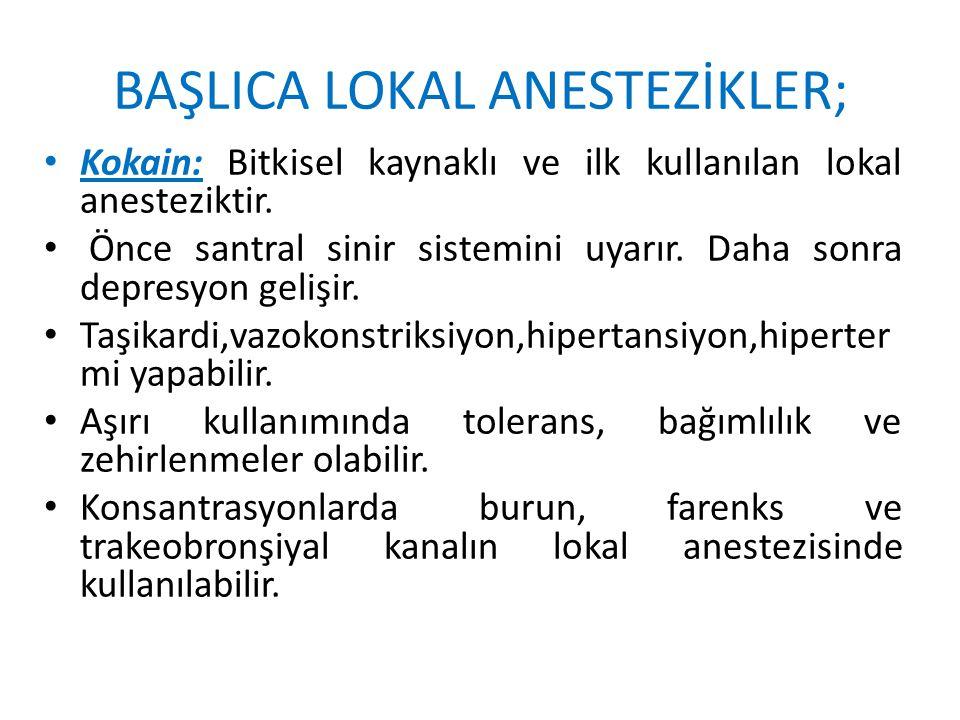 BAŞLICA LOKAL ANESTEZİKLER; Kokain: Bitkisel kaynaklı ve ilk kullanılan lokal anesteziktir. Önce santral sinir sistemini uyarır. Daha sonra depresyon