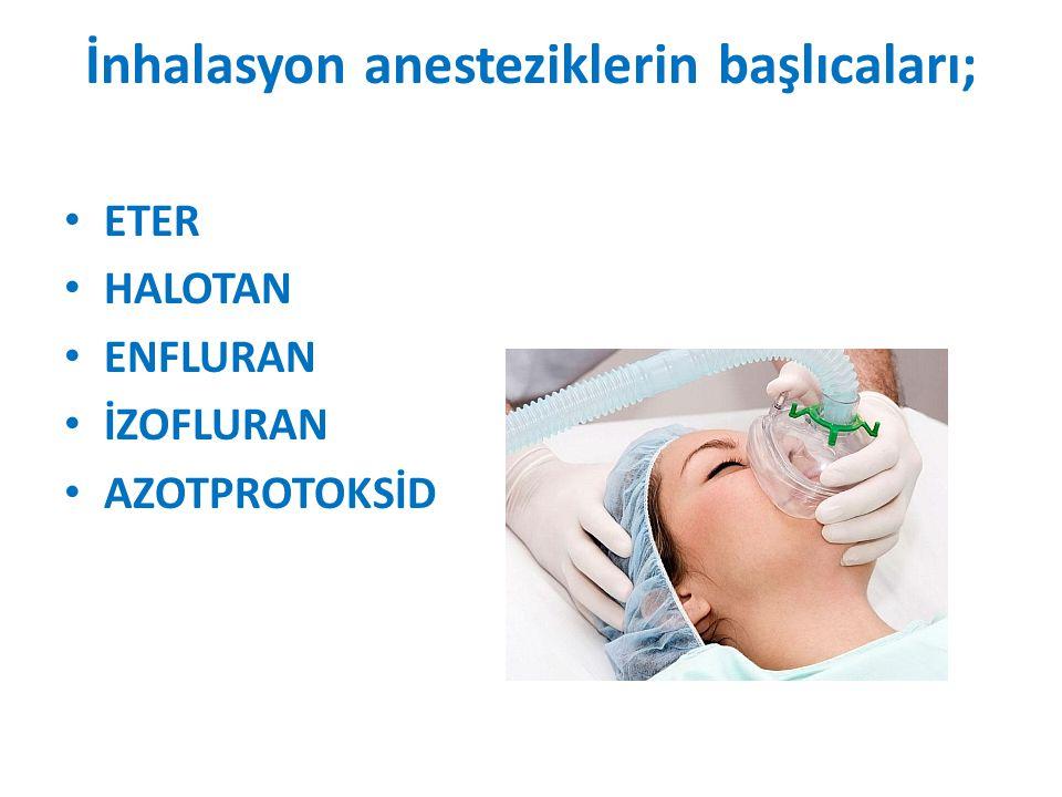 İnhalasyon anesteziklerin başlıcaları; ETER HALOTAN ENFLURAN İZOFLURAN AZOTPROTOKSİD