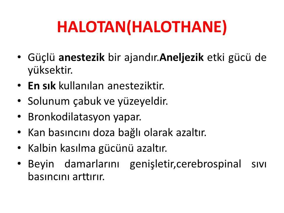 HALOTAN(HALOTHANE) Güçlü anestezik bir ajandır.Aneljezik etki gücü de yüksektir. En sık kullanılan anesteziktir. Solunum çabuk ve yüzeyeldir. Bronkodi