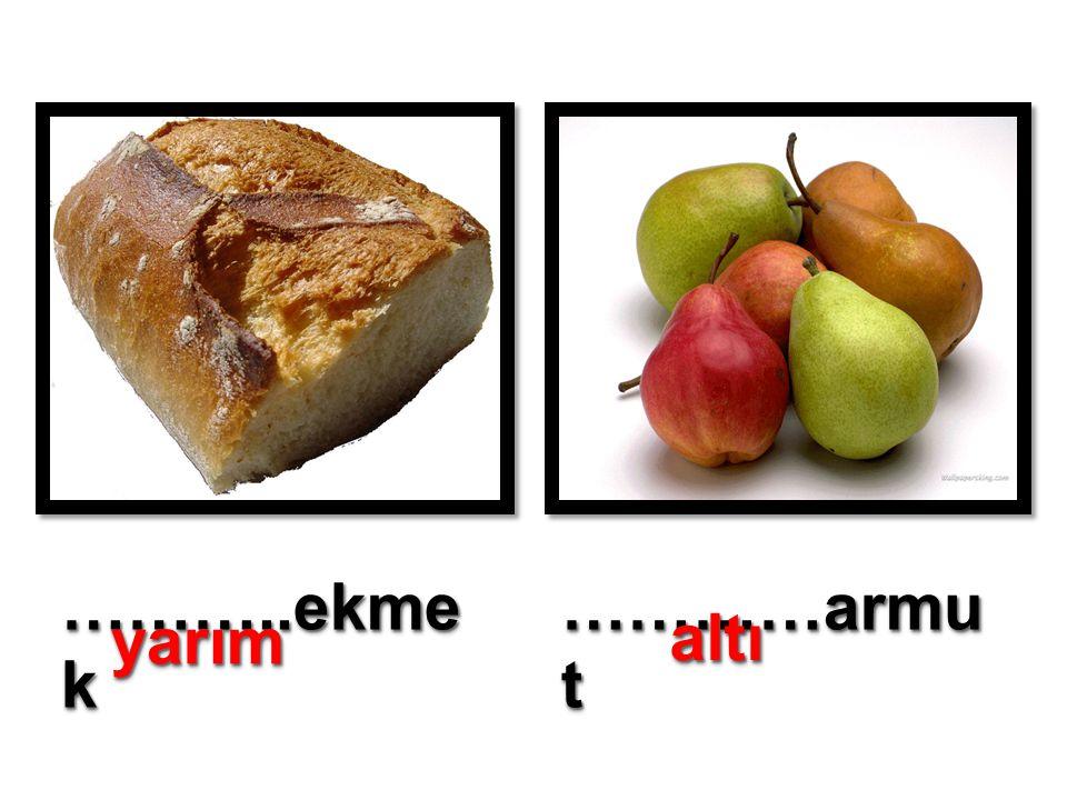 ………..ekme k …………armu t yarımyarım altıaltı