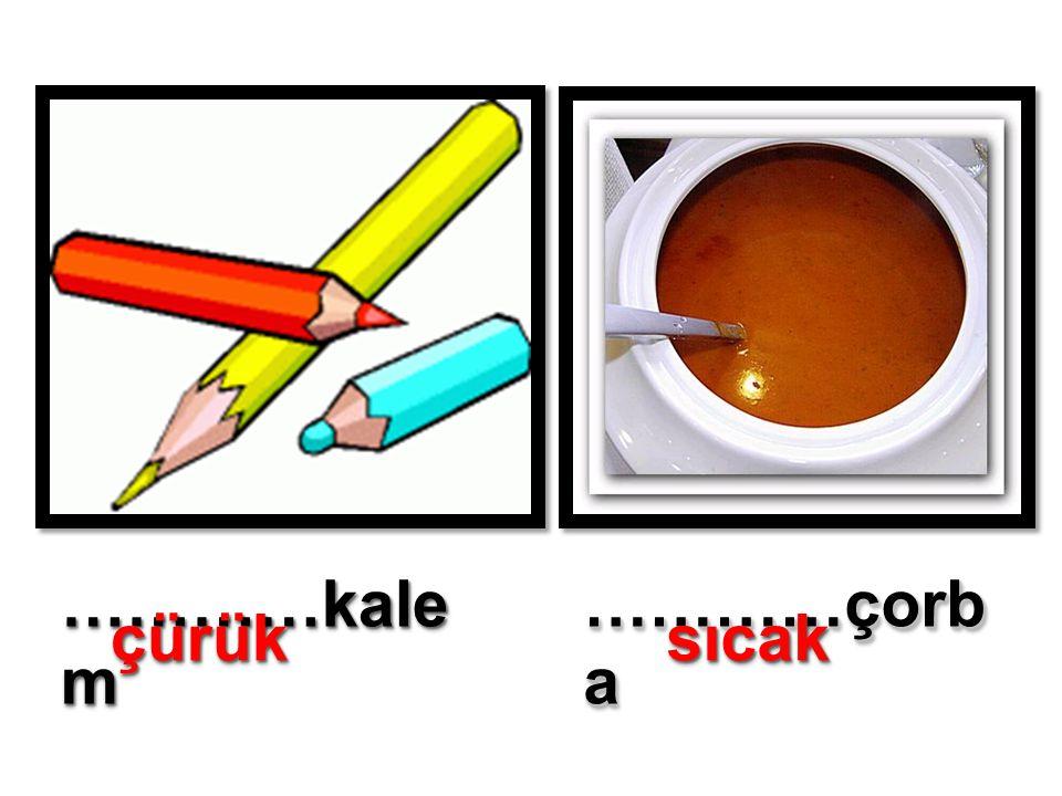 …………kale m …………çorb a çürükçürüksıcaksıcak