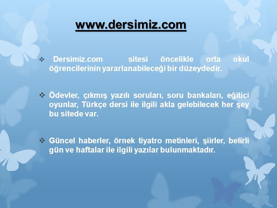 www.dersimiz.com  Dersimiz.com sitesi öncelikle orta okul öğrencilerinin yararlanabileceği bir düzeydedir.