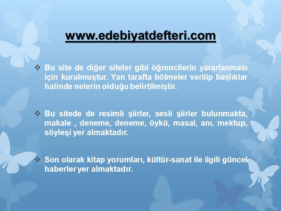 www.edebiyatdefteri.com  Bu site de diğer siteler gibi öğrencilerin yararlanması için kurulmuştur.
