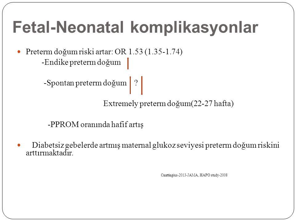 Fetal-Neonatal komplikasyonlar Preterm doğum riski artar: OR 1.53 (1.35-1.74) -Endike preterm doğum -Spontan preterm doğum ? Extremely preterm doğum(2