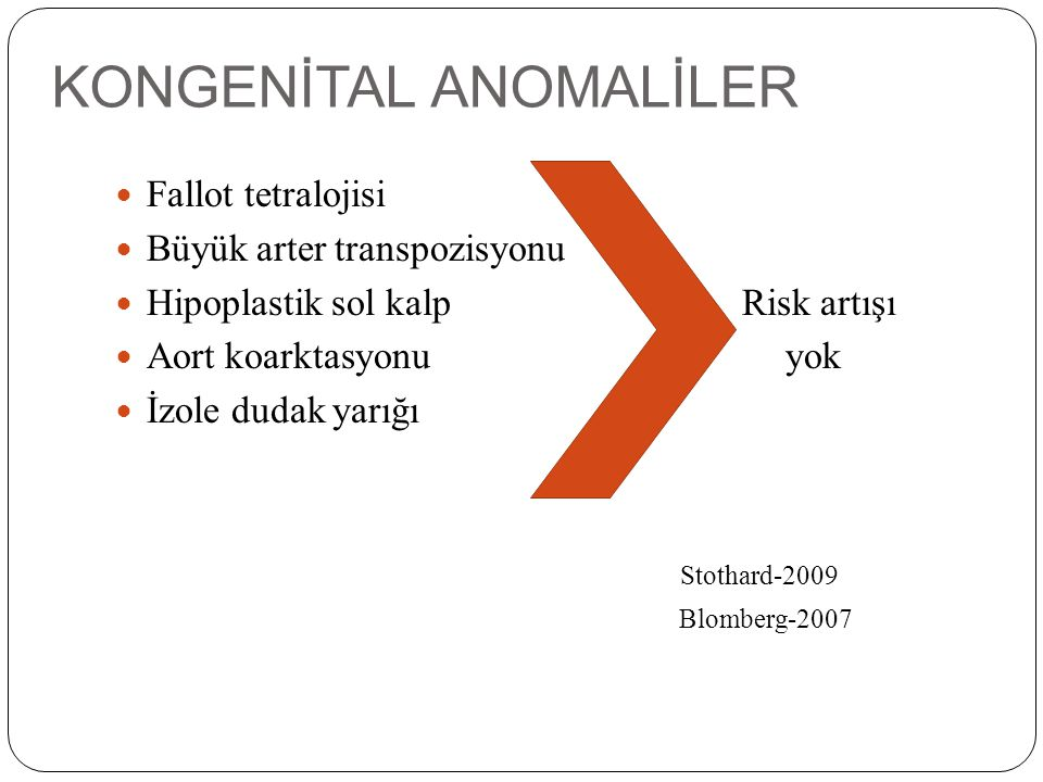 KONGENİTAL ANOMALİLER Fallot tetralojisi Büyük arter transpozisyonu Hipoplastik sol kalp Risk artışı Aort koarktasyonu yok İzole dudak yarığı Stothard