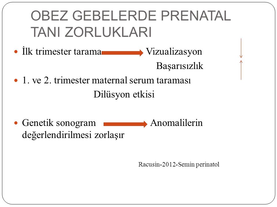 OBEZ GEBELERDE PRENATAL TANI ZORLUKLARI İlk trimester tarama Vizualizasyon Başarısızlık 1. ve 2. trimester maternal serum taraması Dilüsyon etkisi Gen
