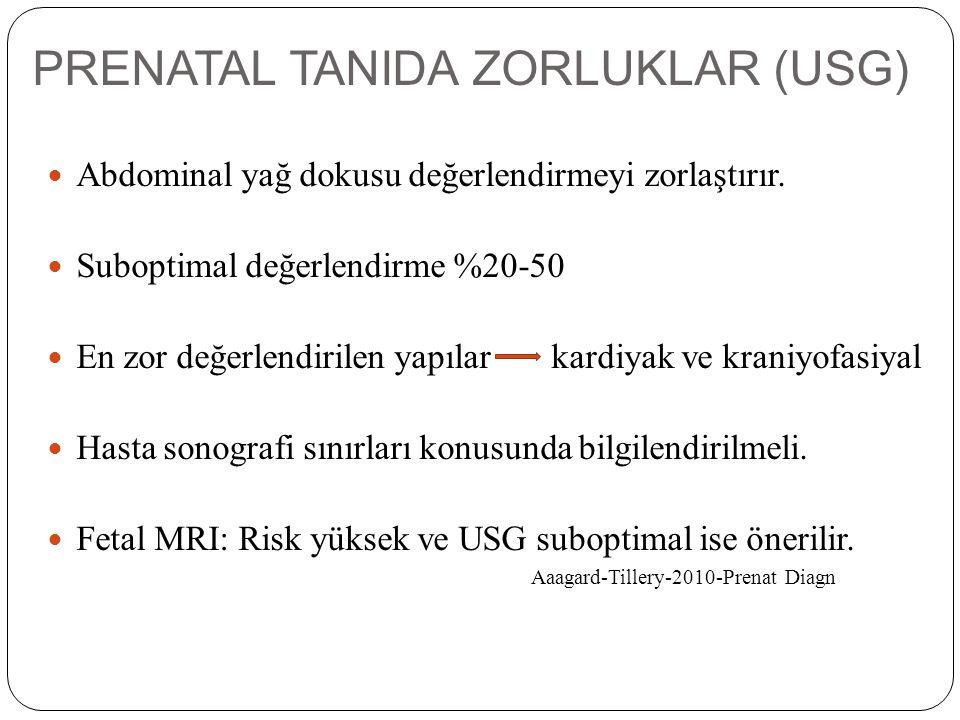 PRENATAL TANIDA ZORLUKLAR (USG) Abdominal yağ dokusu değerlendirmeyi zorlaştırır. Suboptimal değerlendirme %20-50 En zor değerlendirilen yapılar kardi