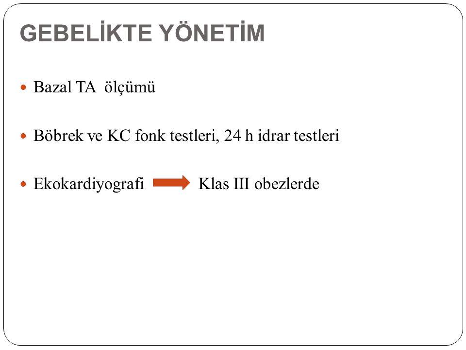 GEBELİKTE YÖNETİM Bazal TA ölçümü Böbrek ve KC fonk testleri, 24 h idrar testleri Ekokardiyografi Klas III obezlerde